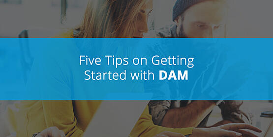 5 Tips on Getting  Started with DAM