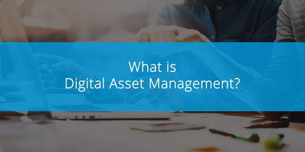 What is Digital Asset Management?