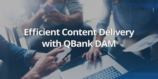 Efficient Content Delivery with QBank DAM